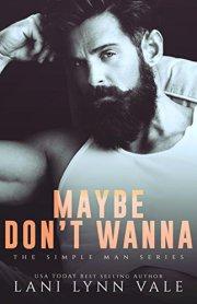 maybe dont wanna